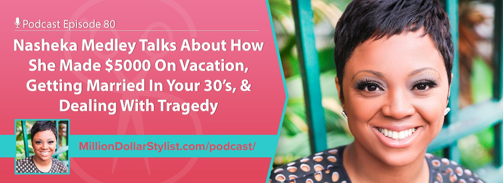 Episode 080 – Nasheka Medley Talks About How She Made $5000 On Vacation, Getting Married In Your 30's, & Dealing With Tragedy 1