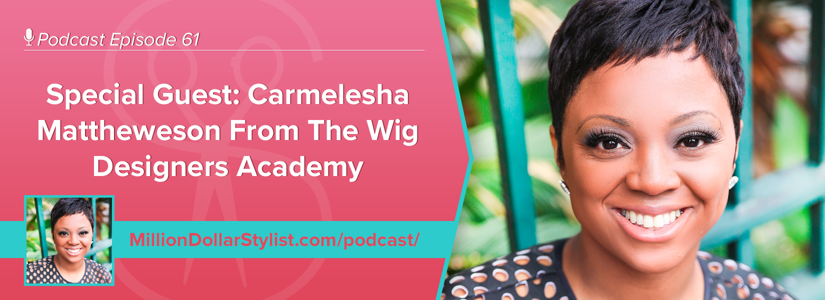 Episode 061 –  Special Guest: Carmelesha Mattheweson From The Wig Designers Academy 1