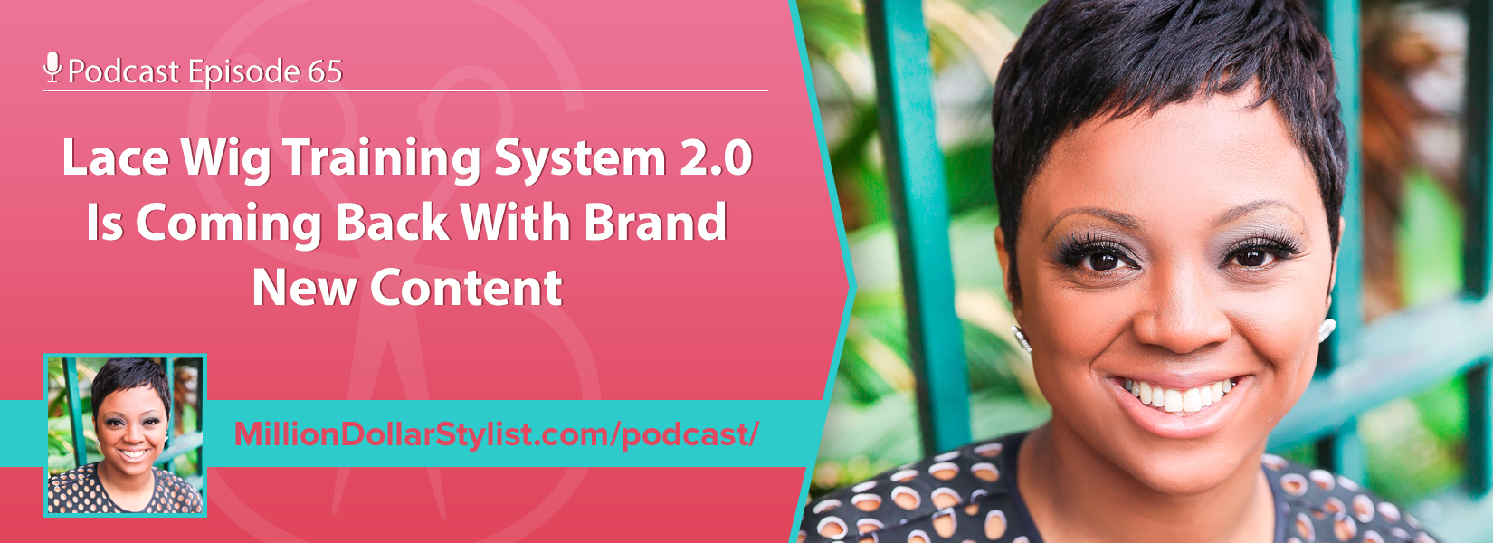 Episode 065 –  Lace Wig Training System 2.0 Is Coming Back With Brand New Content 1