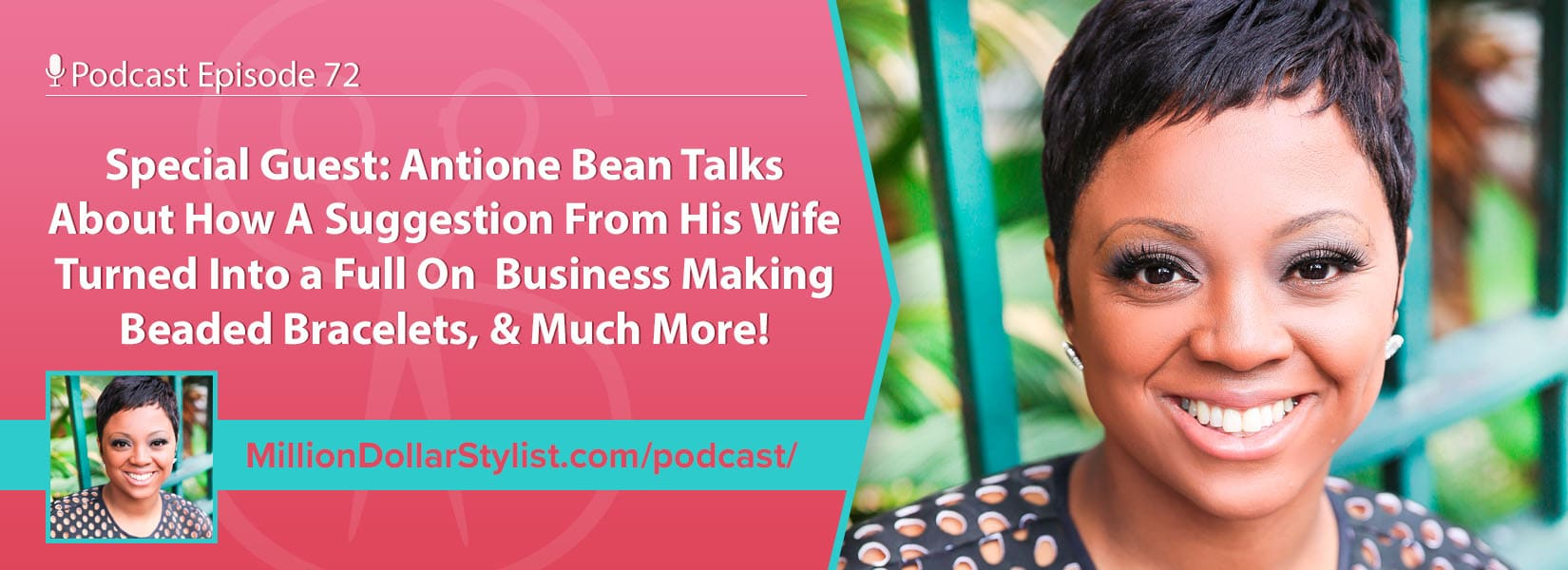 Episode 072 – Special Guest: Antione Bean Talks About How A Suggestion From His Wife Turned Into A Full On Business Making Beaded Bracelets, & Much More! 1