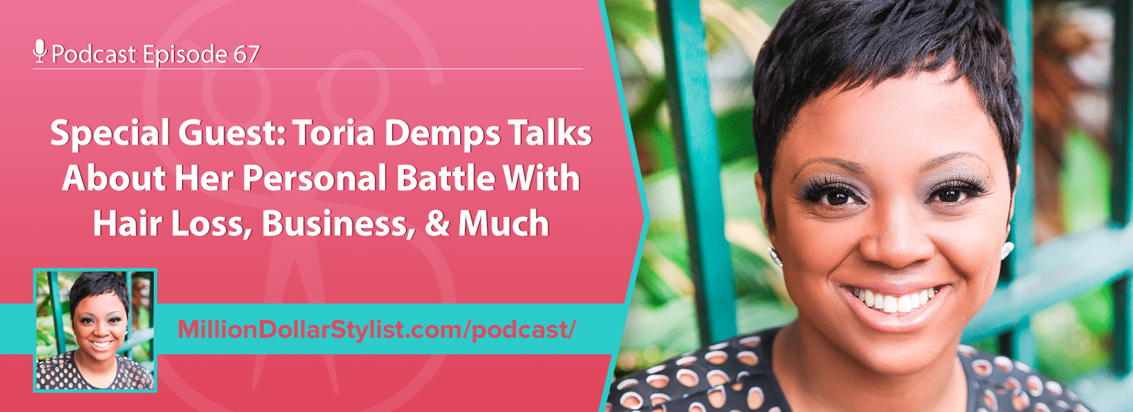 Episode 067 –  Toria Demps Talks About Her Personal Battle With Hair Loss, Business, & So Much More! 1